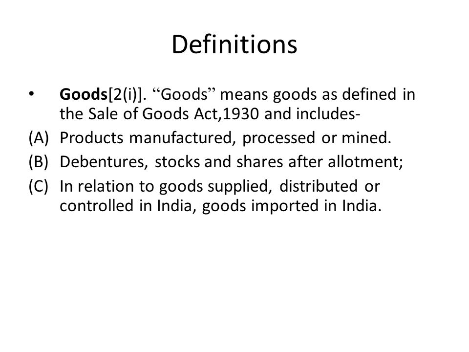 Definitions Goods[2(i)]. Goods means goods as defined in the Sale of Goods Act,1930 and includes-